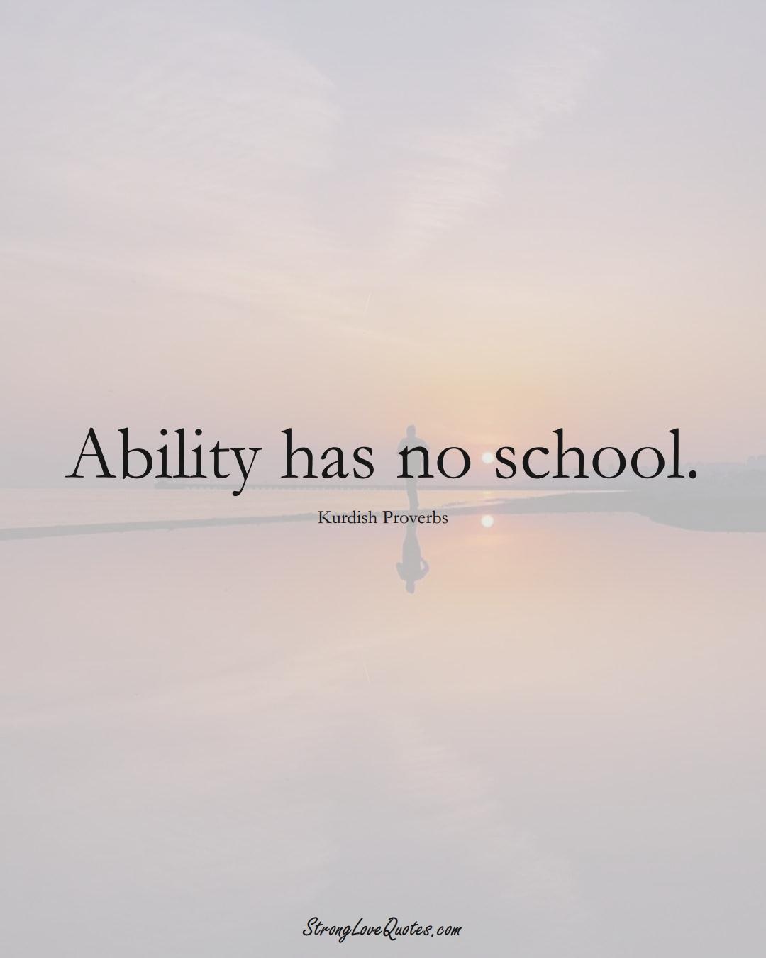 Ability has no school. (Kurdish Sayings);  #aVarietyofCulturesSayings