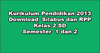 Kurikulum Pendidikan 2013  Download  Silabus dan RPP Kelas 2 SD Semester  1 dan 2