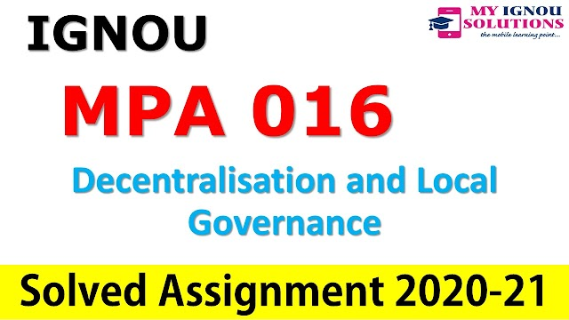 MPA 016 Decentralisation and Local Governance  Solved Assignment 2020-21