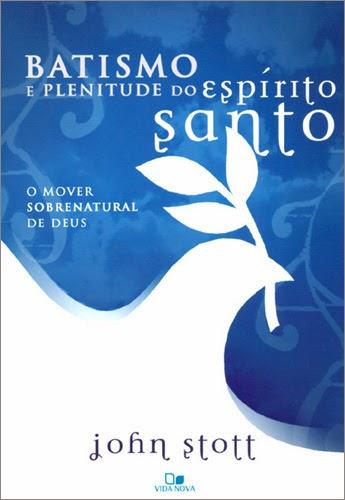 John Stott-Batismo e Plenitude Do Espírito Santo-