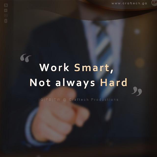 Work smart – not always hard