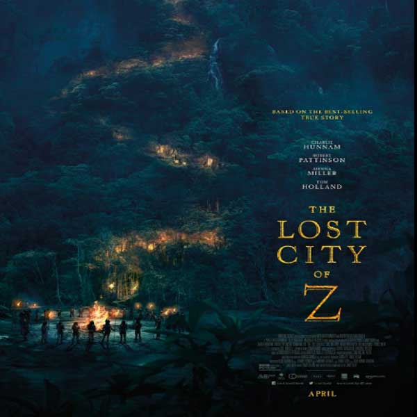 The Lost City of Z, The Lost City of Z Synopsis, The Lost City of Z Trailer, The Lost City of Z Review