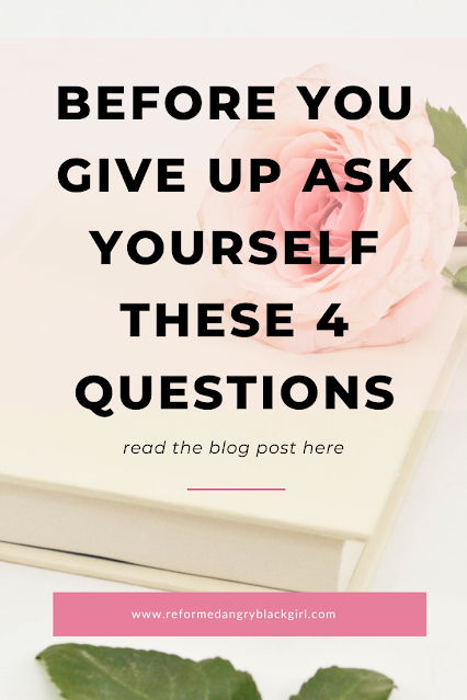 Before you give up, ask yourself these 4 questions.