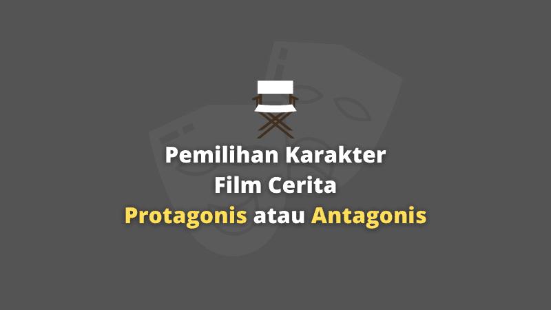 Pemilihan Karakter Film Cerita Protagonis atau Antagonis