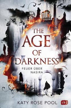 Bücherblog. Rezension. Buchcover. The Age of Darkness - Feuer über Nasira (Band 1) von  Katy Rose Pool. Fantasy. Jugendbuch. cbj.