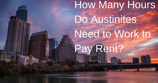 How Many Hours Do Austinites Need to Work to Pay Rent?