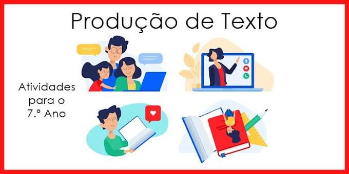 Produção de Texto - Atividades de Língua Portuguesa para o 7.º A