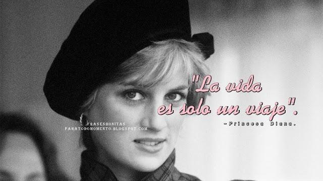 La vida es solo un viaje.  -Princesa Diana.