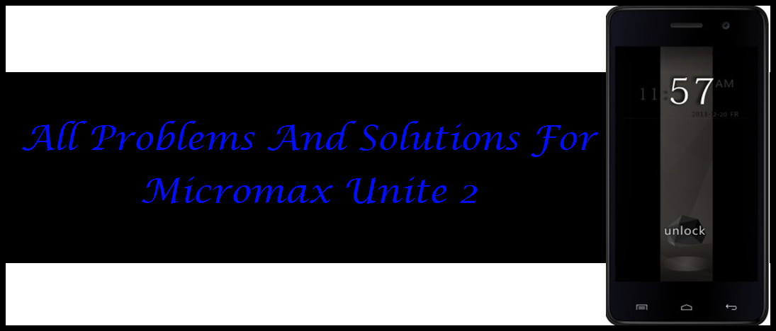 Fix All Problems And Solutions For Micromax Unite 2 A106 100 Working