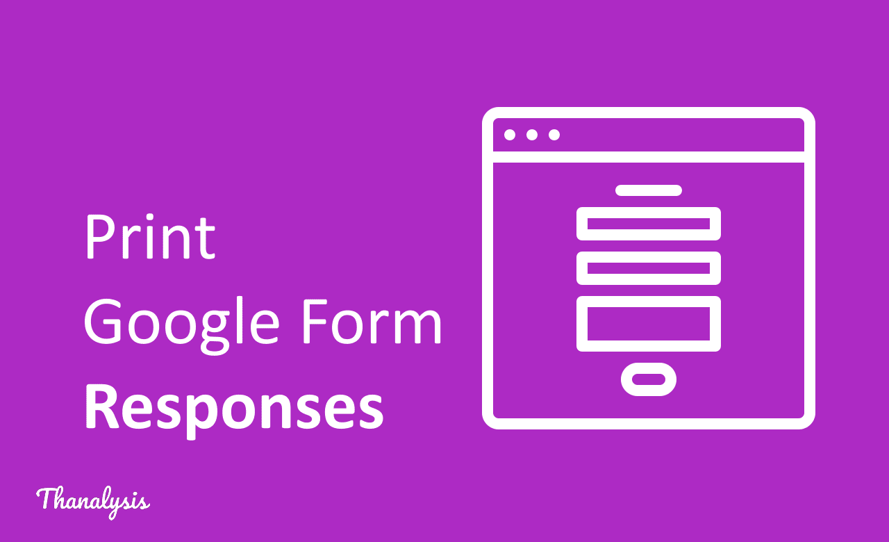 How to print Google Form Responses - Thanalysis