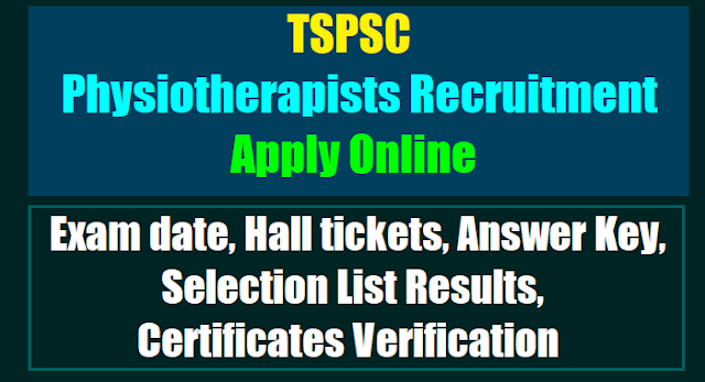 tspsc Physiotherapists recruitment 2017,Physiotherapists online application form,Physiotherapists hall tickets answer key,selection list results,exam pattern,selection procedure