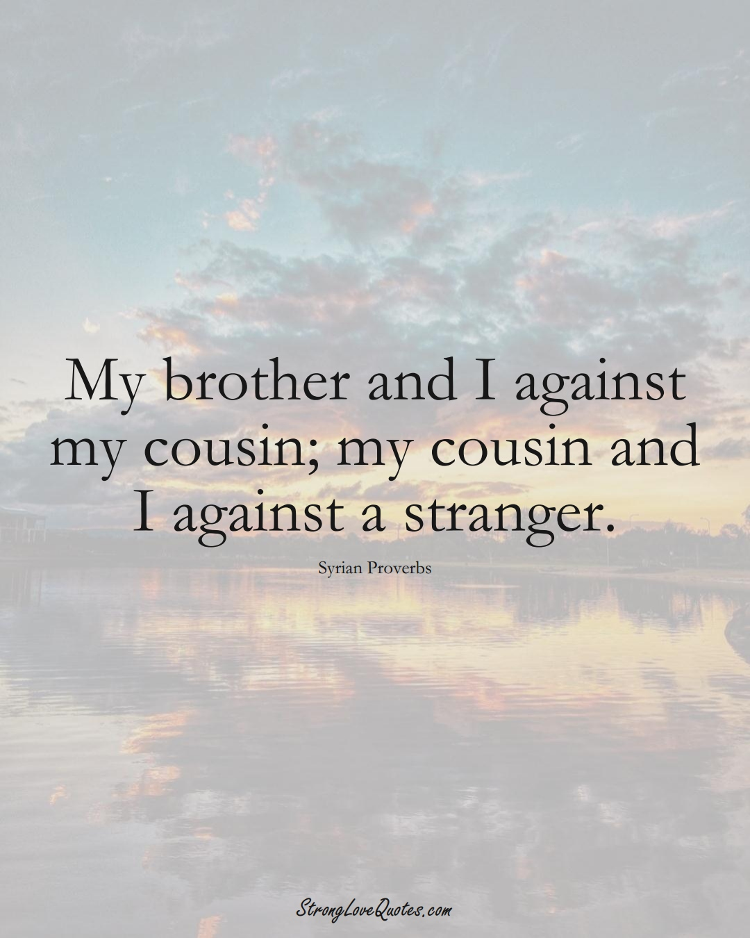 My brother and I against my cousin; my cousin and I against a stranger. (Syrian Sayings);  #MiddleEasternSayings