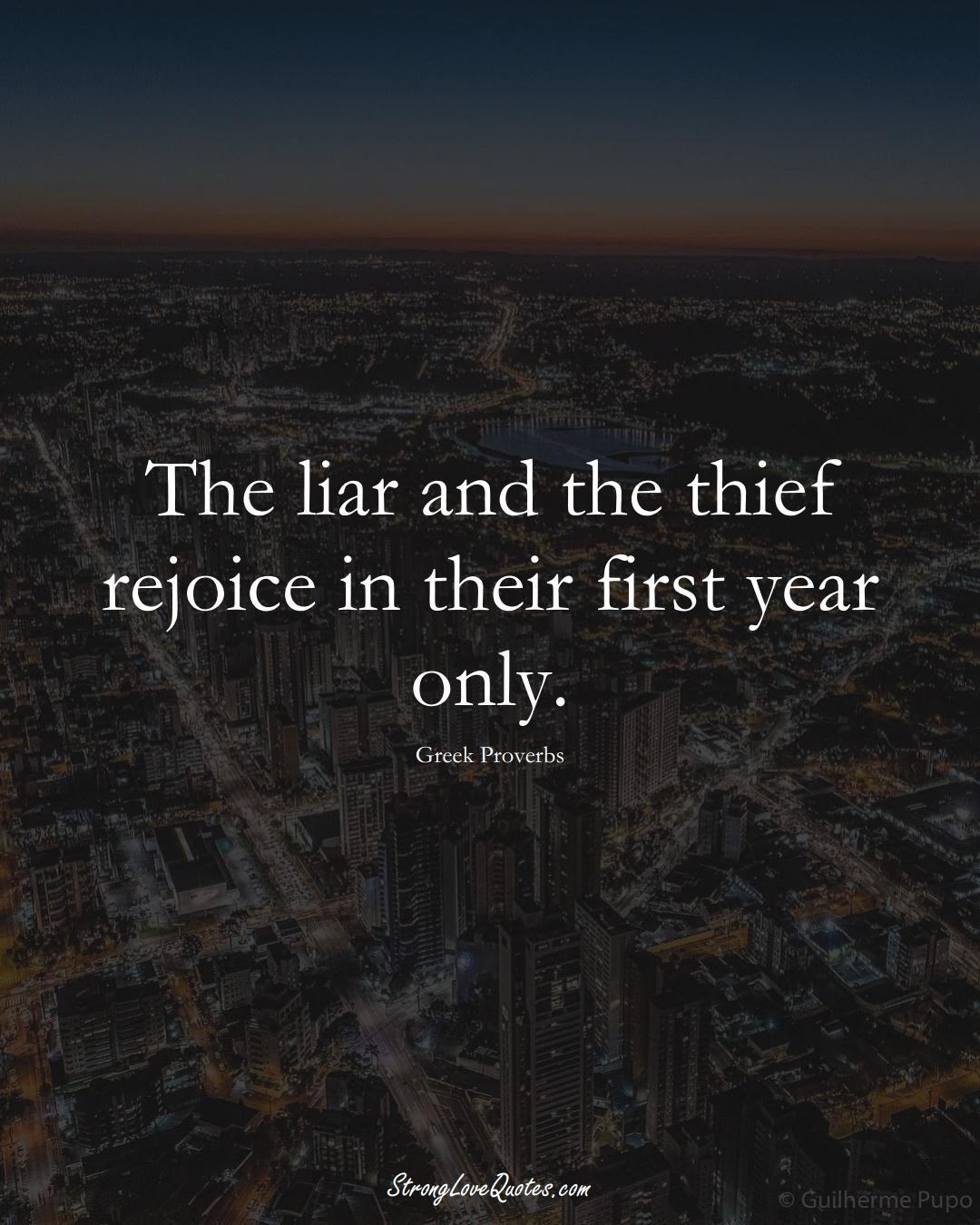 The liar and the thief rejoice in their first year only. (Greek Sayings);  #EuropeanSayings