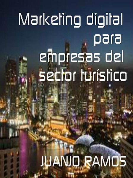Marketing digital para empresas del sector turístico – Juanjo Ramos
