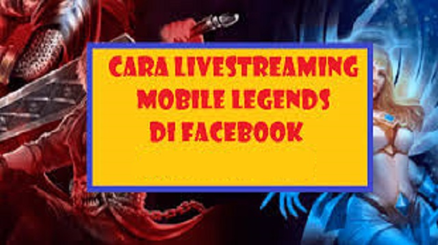 Cara Live Streaming Mobile Legends di Facebook
