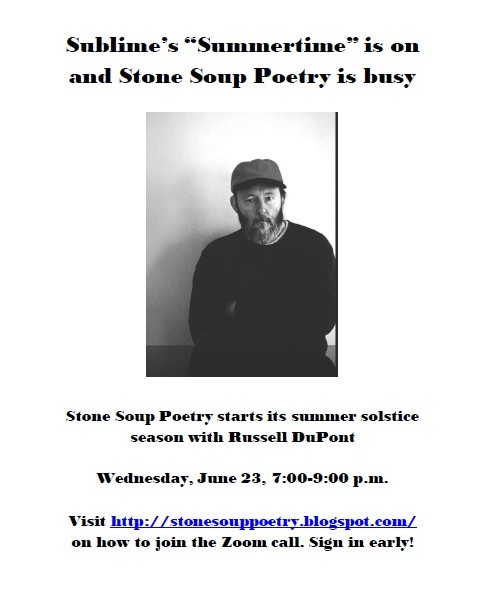 """Sublime's """"Summertime"""" is on and Stone Soup Poetry is busy - Stone Soup Poetry starts its summer solstice season with Russell DuPont - Wednesday, June 23, 7:00-9:00 p.m. - Visit http://stonesouppoetry.blogspot.com/ on how to join the Zoom call. Sign in early!"""