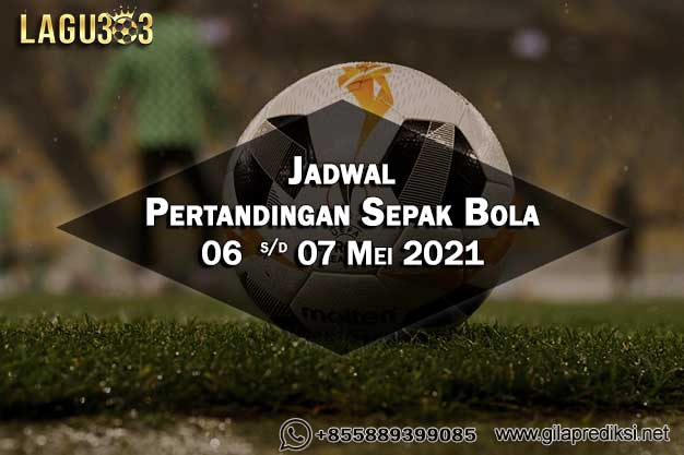 Jadwal Pertandingan Sepak Bola 06 - 07 Mei 2021