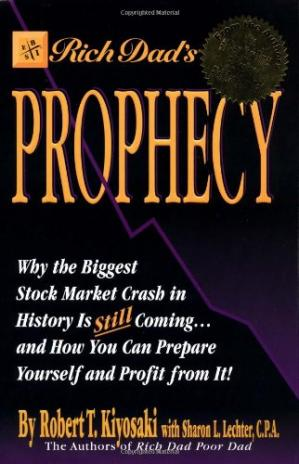 Rich Dad's Prophecy: Why the Biggest Stock Market Crash in History Is Still Coming... and How You Can Prepare Yourself and Profit from It!