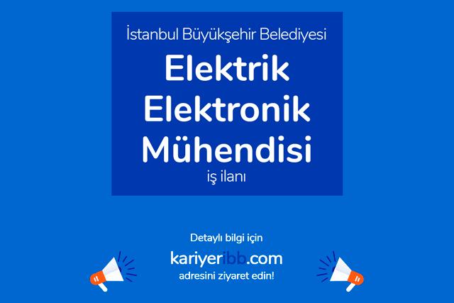 İstanbul Büyükşehir Belediyesi, elektrik-elektronik mühendisi alımı yapacak. Detaylar kariyeribb.com'da!