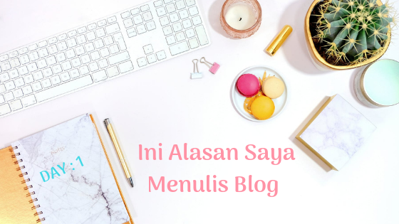 Day 1 : Ini Alasan Saya Menulis Blog