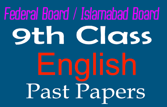 9th Class English Past Papers Federal Board Islamabad Board