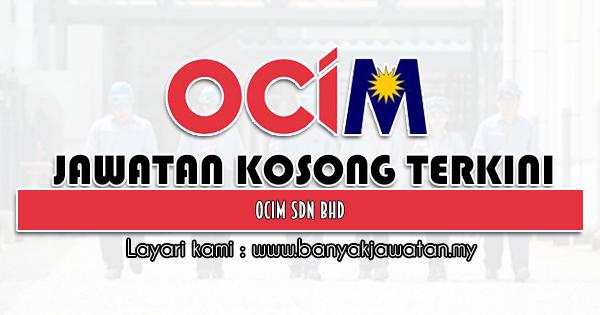 Jawatan Kosong 2021 di OCIM Sdn Bhd