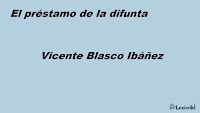 El préstamo de la difuntaVicente Blasco Ibáñez