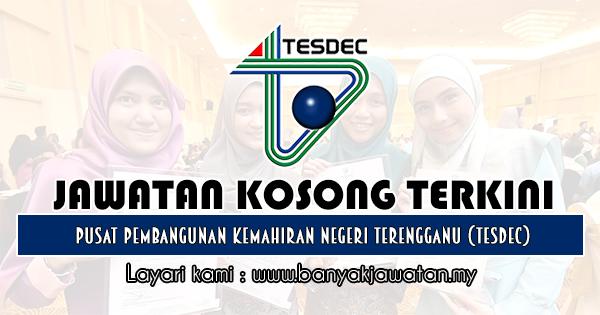 Jawatan Kosong 2019 di Pusat Pembangunan Kemahiran Negeri Terengganu (TESDEC)