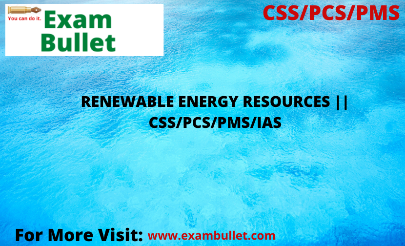 RENEWABLE ENERGY RESOURCES || CSS/PCS/PMS/IAS