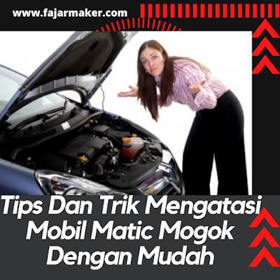 Tips Dan Trik Mengatasi Mobil Matic Mogok Dengan Mudah