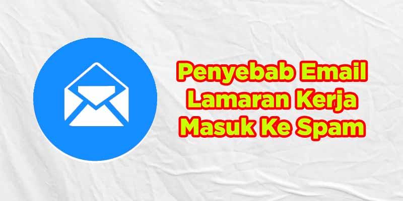 penyebab email lamaran kerja masuk spam