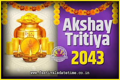 2043 Akshaya Tritiya Pooja Date and Time, 2043 Akshaya Tritiya Calendar