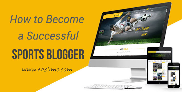 How to Become a Successful Sports Blogger: eAskme