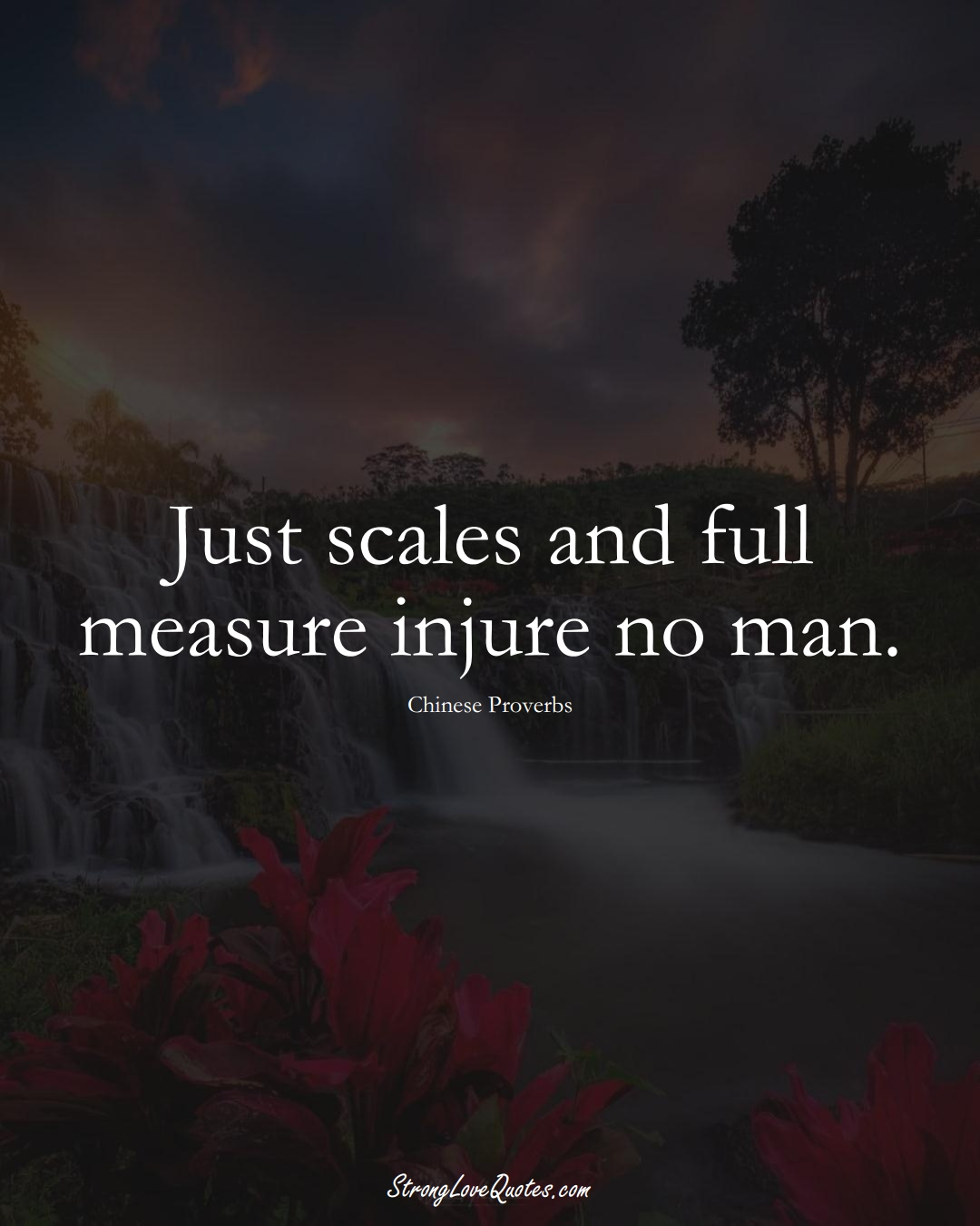Just scales and full measure injure no man. (Chinese Sayings);  #AsianSayings