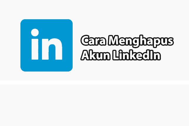 Cara Hapus Akun LinkedIn