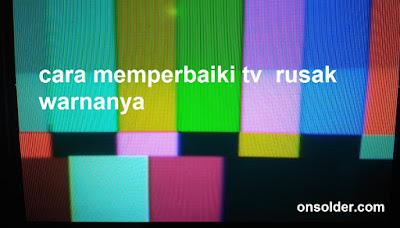 Cara Memperbaiki Tv Rusak Warnanya