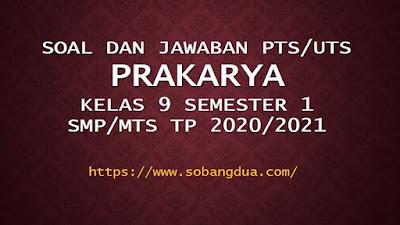 Soal dan Jawaban PTS/UTS PRAKARYA Kelas 9 Semester 1 SMP/MTs Kurikulum 2013 TP 2020/2021