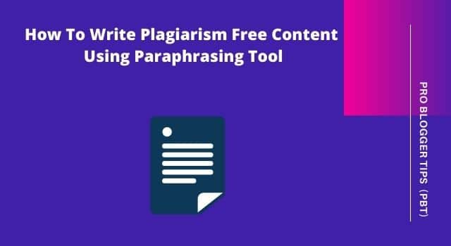 How To Write Plagiarism Free Content Using Paraphrasing Tool - PBT