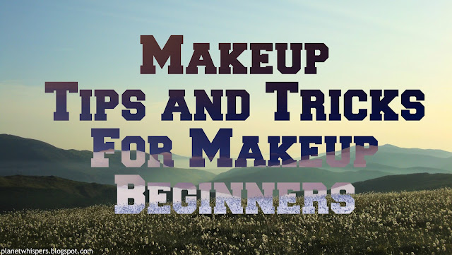My Makeup Tips and Tricks For Makeup Beginners