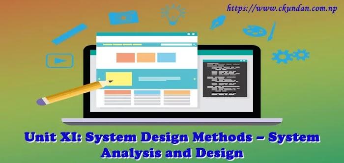 Unit XI: System Design Methods – System Analysis and Design