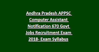 Andhra Pradesh APPSC Computer Assistant Notification 670 Govt Jobs Recruitment Exam 2018- Exam Syllabus
