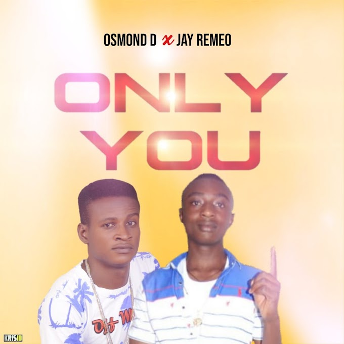 Music: Osmond D ft Jay Remeo - Only You