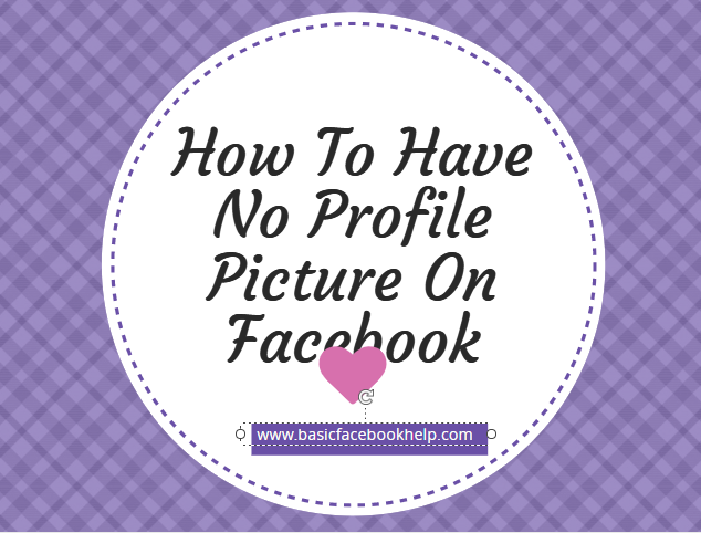 How To Have No Profile Picture On Facebook