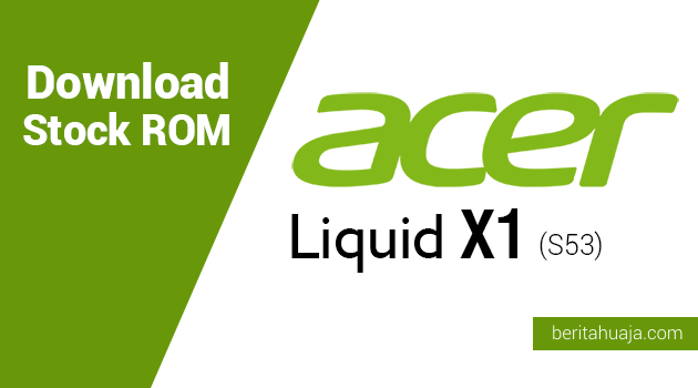 Download Stock ROM for Recovery Acer Liquid X1 (S53)