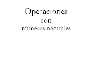 OPERACIONES CON NÚMEROS NATURALES