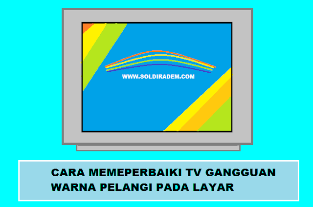 CARA MEMEPRBAIKI TV gambar PELANGI