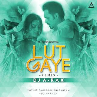 LUT GAYE (REMIX) - DJ A-RAX