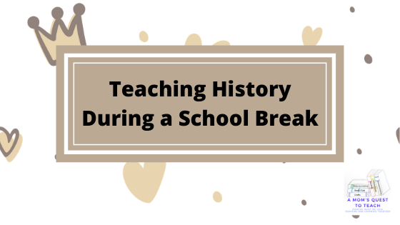 Text: Teaching History During a School Break; background clip art of crowns and hearts; A Mom's Quest to Teach Logo