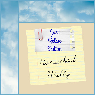 Homeschool Weekly - Just Relax Edition on Homeschool Coffee Break @ kympossibleblog.blogspot.com