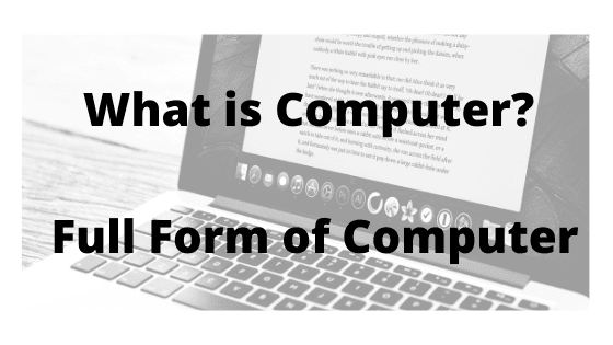 What is Computer?   Full Form of Computer